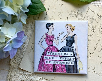 Magnet #72 - Vintage Women Friends - Weird Is A Side Effect Of Awesome