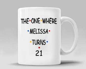PERSONALIZED Friends Birthday Gift TV Show Coffee Mug_The One Where___Turns___Gift Turns 30 Ross Rachel Monica Chandler_11 - 15 oz Cup_364M