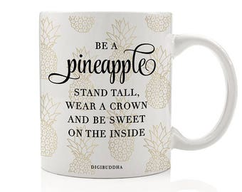 Be A Pineapple, Stand Tall Wear A Crown And Be Sweet On The Inside Mug, Gift for Her, Cute Mug for Her, Gift for Friends, Pineapple Mug
