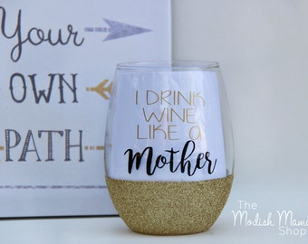 Wine like a Mother - Wine Glass - Stemless Wine Glass - Mother's Day - Gifts for Mom - Gifts for Her - Funny Wine Glass - Glitter Wine Glass