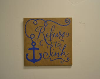 READY TO SHIP Refuse to sink quote Wood Sign