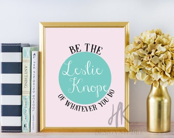 PRINTABLE: 8x10 Be The Leslie Knope of Whatever You Do Digital Print / Parks and Recreation / Office Print / Inspirational Print / Wall Art
