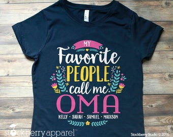 My Favorite People Call Me Oma Shirt - Mothers Day Gift - Oma Birthday Gift - Oma Gift - gifts for mom - grammy shirt - granny shirt