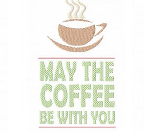 May the Coffee Be With You ~ Machine Embroidery Design  ~ Instant Download