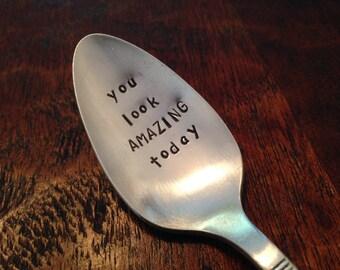 You Look Amazing Today  vintage silverware hand stamped  teaspoon,