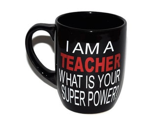 "Vinyl ""I am a Teacher What is your Super Power?"" mug.  Custom mug, personalized mug, teacher gift, I teach, teacher appreciation, vinyl mug"