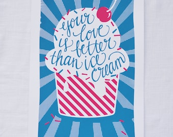 "Your Love is Better than Ice Cream 12.5""x19"" Screen Print"