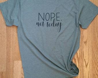Nope not today Tshirt, not today tshirt, funny tshirt