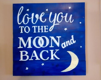I Love You To The Moon And Back - Wooden Plaque Sign - Hand Painted Sign - Quote Sign - Moon Sign