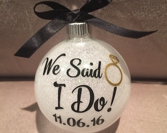We said I do ornament, Engagement ornament, Newlywed ornament, Christmas ornament, Christmas keepsake, Engagement gift, Wedding gift