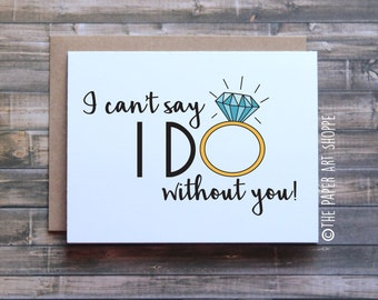 I can't say I do without you, card for bridesmaid, card for maid of honor, card for matron of honor, wedding card, engagement card