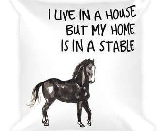 I Live in a House But My Home Is In a Stable Square Pillow