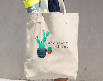 Succulent This. Cotton Tote Bag, Reusable Bag, Grocery Tote, Cloth Bag, Cactus