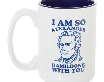 I Am So Alexander HamilDONE With You Alexander Hamilton - Large 15 oz Double-Sided Coffee Tea Mug