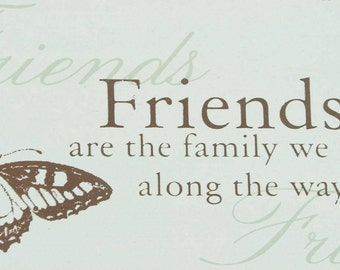 Plaque Sign Friends Are The Family We Find Along The Way Sentimental Gift  F0226