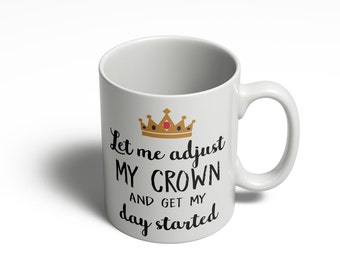 Let Me Adjust My Crown Mug | Princess Coffee Mug | Queen Coffee Mug | Funny Mug Sayings | Ceramic Mug -  11oz 15oz  321