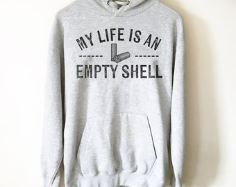 My Life Is An Empty Shell Hoodie - Trap Shooting Shirt, Trap Shooting Gift, Clay Pigeon Shooting, Clay Shooting, Skeet Shooting Shirt
