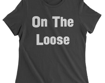 On The Loose Womens T-shirt