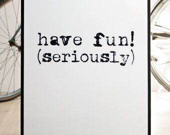 Have Fun Seriously Print, Big Quote Poster, Screenprint Poster, Funny Poster, Motivational Print, Quote Wall Art, 19.7 x 27.6, 50 x 70 cm