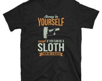 Sloth Shirt Sloth Gift Always Be Yourself