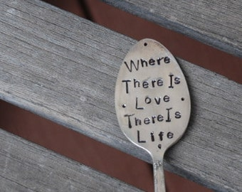 Where There Is Love There Is Life hand stamped Vintage Spoon Garden Art Marker
