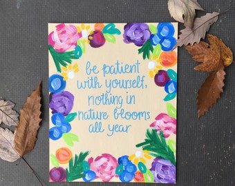 Be Patient, Patience, Quote Painting, Quote Canvas, Words of Wisdom, Motivational, Inspirational, Flower Art, Floral, Acrylic Painting, 8x10