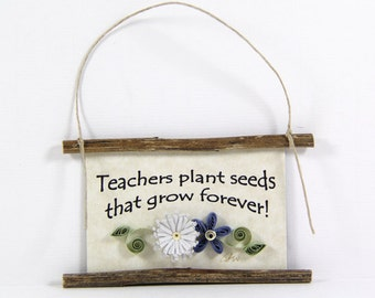 Paper Quilled Magnet  481 - Teachers plant seeds that grow forever, Classroom Decor, Teacher Ornament, Teacher Gift, 3D Paper Quilling Sign