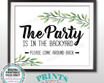 """Party is in the Backyard Please Come Around Back, Come to the Backyard Party, Go Around Back, Greenery, Botanical, PRINTABLE 8x10"""" Sign <ID>"""