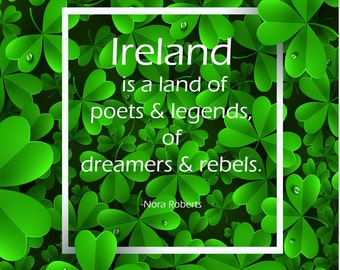 Ireland is a land of poets & legends, of dreamers and rebels. Nora Roberts. St. Patricks Day Ireland Quote