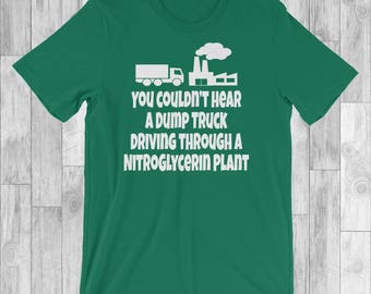 You Couldn't Hear A Dump Truck Driving Through A Nitroglycerin Plant - Unisex T-Shirt - Christmas Vacation Quote
