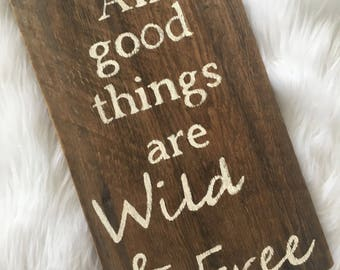 All Good Things are Wild and Free rustic  sign