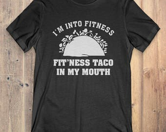 Taco T-Shirt Gift: I'm Into Fitness Fit'Ness Taco In My Mouth