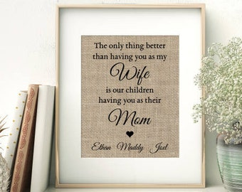 The Only Thing Better Than Having You As My Wife is Our Children Having You as Their Mom | Mother's Day Gift from Husband | Burlap Print