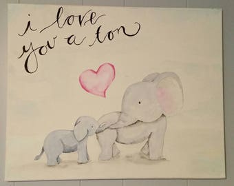 I Love You a Ton Elephant Painting for child's room or nursery