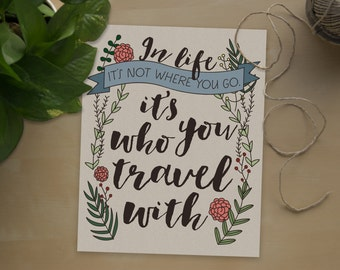 In Life It's Not Where You Go, It's Who You Travel With // art print // travel poster // friendship quote // gift for a friend // adventure