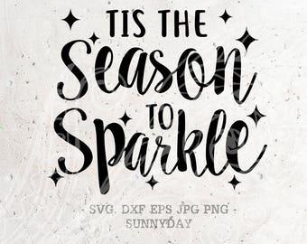 Tis the season to sparkle Svg, Christmas SVG File DXF Silhouette Print Vinyl Cricut Cutting SVG T shirt Design Decal