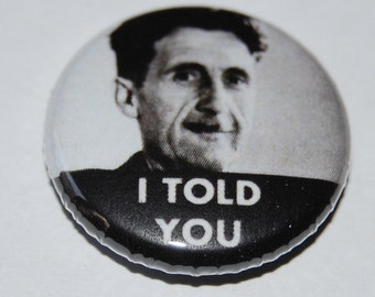 "George Orwell ""I told you"" Button Badge 25mm / 1 inch 1984/Animal Farm"