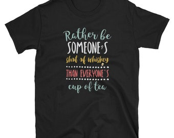 Rather Be Someone's Shot Of Whiskey Than Cup Of Tea T Shirt Beer Craft Beer Beer Gifts Beer Nerd Beer Advocate Beer Drinker Love Beer