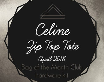 Celine Zip Top Tote - Bag of the Month Club - April 2018 Hardware Kit
