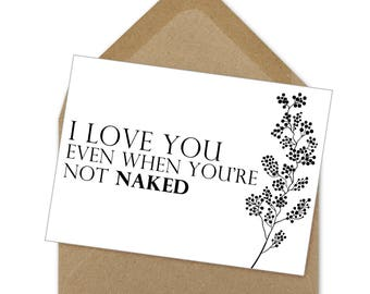I love you even when you're not naked card | A6