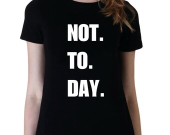 Not To Day Shirt, Funny Shirt, Attitude Shirts, Tumblr Shirt, Gifts for Teen Girls Fashion Trending Hipster Instagram Tops Tshirts