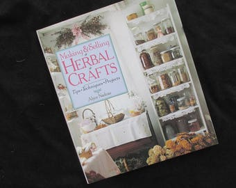 Making Selling Herbal Crafts Tips Techniques Probject Book Hard Cover Dust Jacket Alyce Nadeau 1996