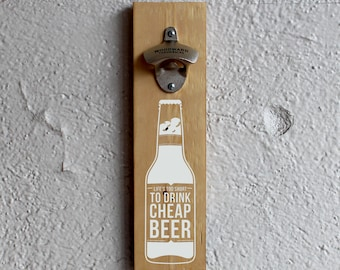 Life's too short to drink cheap beer Reclaimed Wood Bottle Opener