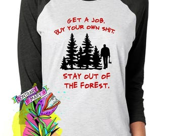 Get a job. Buy your own shit. Stay  out of the forest. Raglan 3/4 sleeve Unisex T-shirt - My Favorite Murder - MFM - SSDGM - Murderino