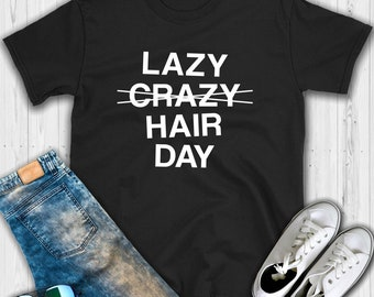 Lazy Crazy Hair Day T shirt - Lazy day shirt - Lazy day - Tumblr shirt - Funny t shirts - Lazy Hair Day - Crazy hair shirt - Messy hair shir