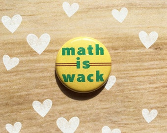 Math is Wack- one inch pinback button