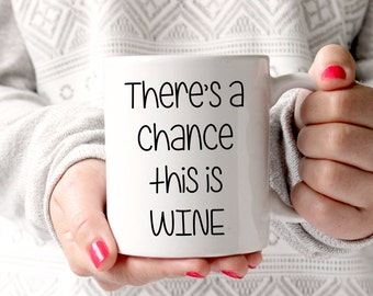 Funny Coffee Mug - There's A Chance This Is Wine - Gift for Him - Gift for Her - Gift for Boss - Unique Gift Idea - Christmas Gift Idea