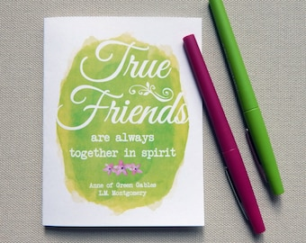 Anne of Green Gables - Watercolor Script -  True Friends are Always Together in Spirit  - Blank Inside