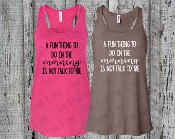 Don't Talk to Me Tank Top/Funny Morning Tank Top/Fun Thing to Do Shirt/Summertime Tank/Beach Flowy Tank/Birthday Gift//Funny Morning Tee