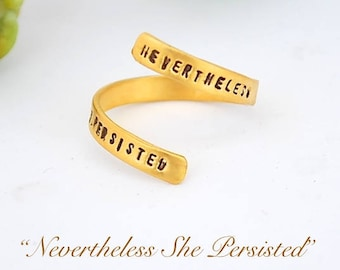 """Quote Ring  """"Nevertheless She Persisted.""""  Inspirational sterling silver or gold vermeil. Adjustable.  Handcrafted by Chocolate and Steel"""